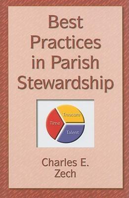 Best Practices in Parish Stewardship  by  Charles E. Zech