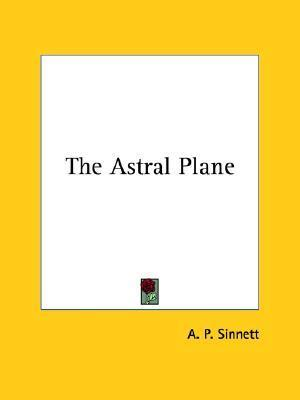 The Astral Plane  by  Alfred Percy Sinnett