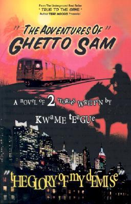 The Adventures of Ghetto Sam & Glory of My Demise  by  Kwame Teague