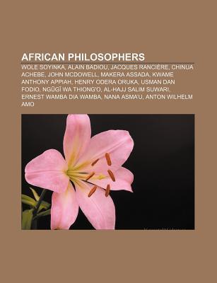 African Philosophers: Wole Soyinka, Alain Badiou, Jacques Ranci Re, Chinua Achebe, John McDowell, Makera Assada, Kwame Anthony Appiah Source Wikipedia