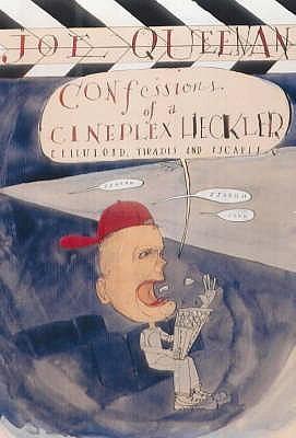 Confessions Of A Cineplex Heckler: Celluloid Tirades And Escapades  by  Joe Queenan