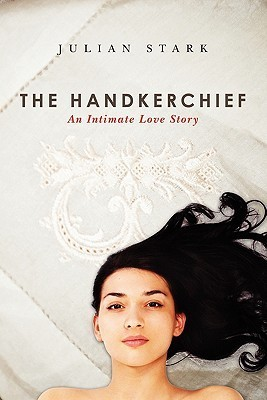 The Handkerchief: An Intimate Love Story Julian Stark