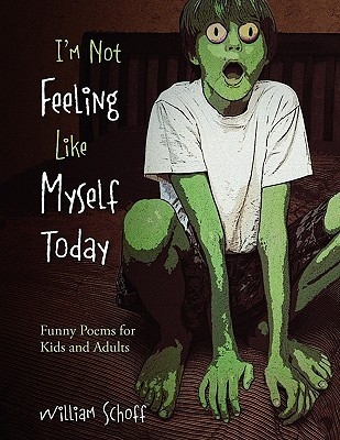 Im Not Feeling Like Myself Today: Funny Poems for Kids and Adults  by  William Schoff