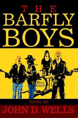 The Barfly Boys John D. Wells