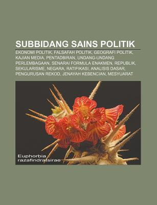 Subbidang Sains Politik: Ekonomi Politik, Falsafah Politik, Geografi Politik, Kajian Media, Pentadbiran, Undang-Undang Perlembagaan  by  Source Wikipedia