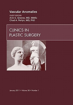 Vascular Anomalies, An Issue Of Clinics In Plastic Surgery Chad Perlyn