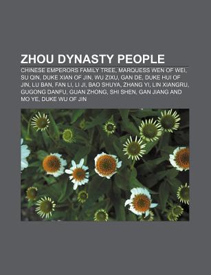Zhou Dynasty People: Chinese Emperors Family Tree, Marquess Wen of Wei, Su Qin, Duke Xian of Jin, Wu Zixu, Gan de, Duke Hui of Jin, Lu Ban Source Wikipedia