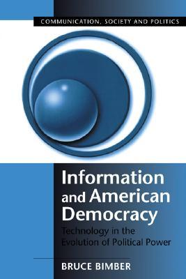 Information and American Democracy: Technology in the Evolution of Political Power Bruce Bimber