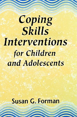 Coping Skills Interventions for Children and Adolescents  by  Susan G. Forman