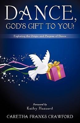 Dance, Gods Gift to You! Caretha Franks Crawford