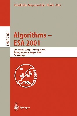 Algorithms   Esa 2001: 9th Annual European Symposium, Aarhus, Denmark, August 28 31, 2001, Proceedings (Lecture Notes In Computer Science)  by  Friedhelm Meyer auf der Heide