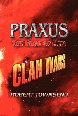 Praxus, the Edge of Hell: Clan Wars  by  Robert Townsend