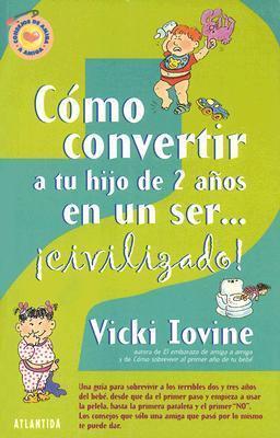 Como Convertir A Tu Hijo De Dos Anos En Un Ser Civilizado Vicki Iovine