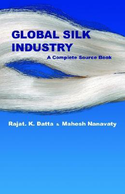 Global Silk Industry: A Complete Source Book  by  Rajat Datta