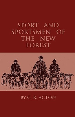 Sport and Sportsmen of the New Forest  by  C.R. Acton