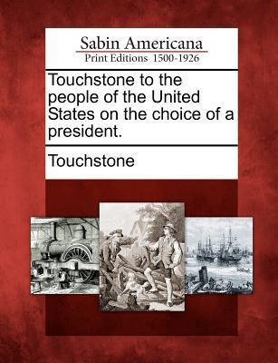Touchstone to the People of the United States on the Choice of a President.  by  Touchstone