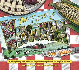 Flavor of Wisconsin for Kids: A Feast of History, with Stories and Recipes Celebrating the Land and People of Our State Terese Allen