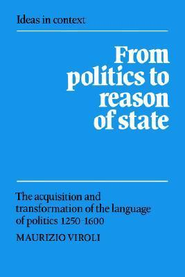 From Politics to Reason of State: The Acquisition and Transformation of the Language of Politics 1250 1600  by  Maurizio Viroli