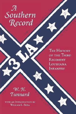 SOUTHERN RECORD: The History of the Third Regiment Louisiana Infantry  by  W. H. Tunnard