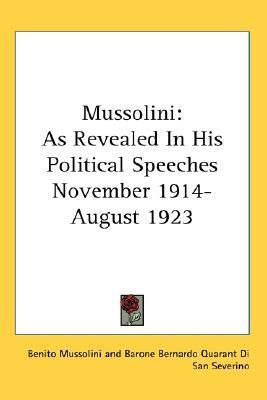 Mussolini as Revealed in His Political Speeches: 11/14-8/23 Benito Mussolini