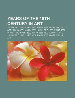 Years of the 16th Century in Art: 1578 in Art, 1600 in Art, 1590 in Art, 1599 in Art, 1597 in Art, 1525 in Art, 1565 in Art, 1510 in Art  by  Source Wikipedia