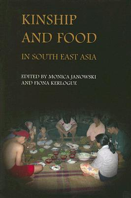 Kinship and Food in South East Asia  by  Monica Janowski