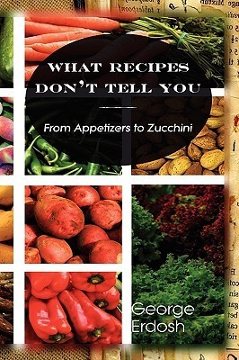 What Recipes Dont Tell You  by  George Erdosh