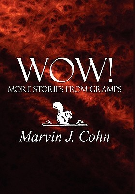 Wow! More Stories from Gramps Marvin J. Cohn