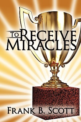To Receive Miracles Frank Scott