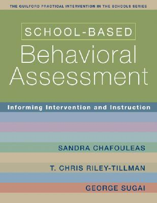 School-Based Behavioral Assessment: Informing Intervention and Instruction Sandra Chafouleas