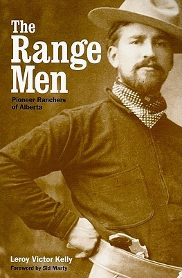 The Range Men: Pioneer Ranchers of Alberta  by  Leroy Victor Kelly