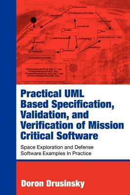 Practical UML-Based Specification, Validation, and Verification of Mission-Critical Software  by  Doron Drusinsky