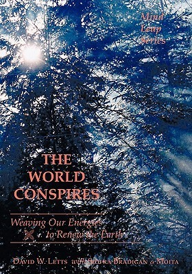 The World Conspires: Weaving Our Energies to Renew the Earth David W. Letts