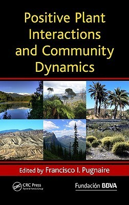 Positive Plant Interactions And Community Dynamics  by  Francisco Pugnaire