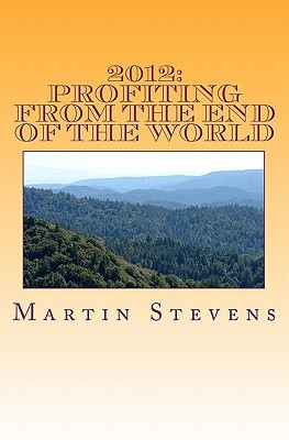 2012: Profiting from the End of the World  by  Martin Stevens