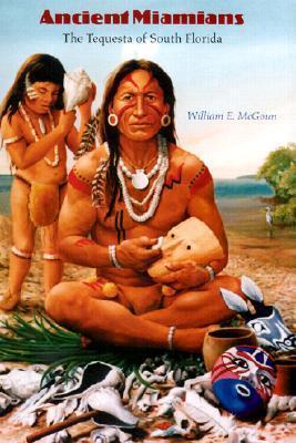 Ancient Miamians: The Tequesta of South Florida William E. McGoun