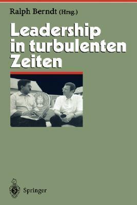 Leadership in Turbulenten Zeiten  by  Ralph Berndt