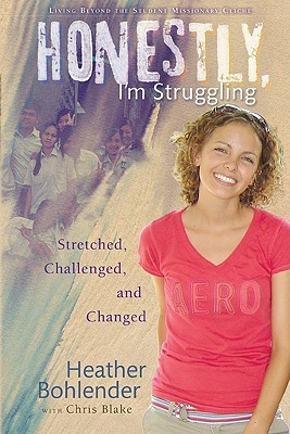 Honestly, Im Struggling: Stretched, Challenged, and Changed  by  Heather Bohlender