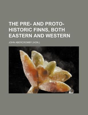 The Pre- And Proto-Historic Finns, Both Eastern and Western, with the Magic Songs of the West Finns (Volume 2)  by  John Abercromby