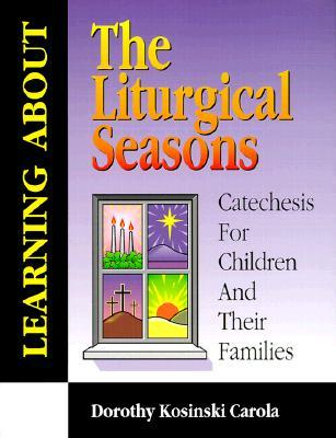 Learning about Liturgy: Catechesis for Children and Their Families  by  Dorothy Kosinski Carola