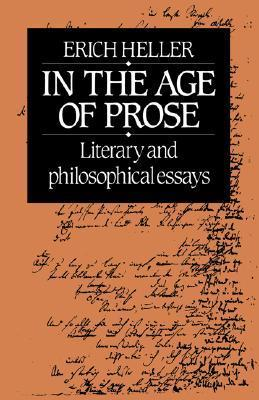 In the Age of Prose: Literary and Philosophical Essays Erich Heller