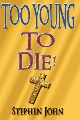 Too Young to Die!  by  Stephen John
