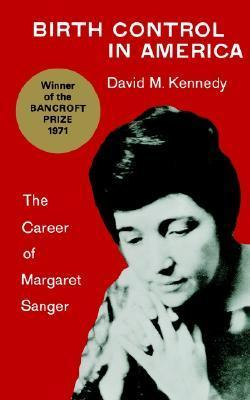Birth Control in America: The Career of Margaret Sanger  by  David M. Kennedy