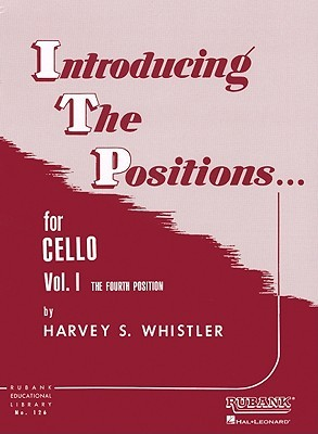 Introducing the Positions for Cello: Volume 1 - Fourth Position  by  Harvey S. Whistler