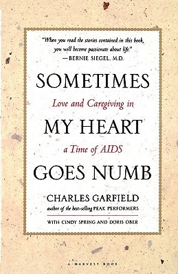 Sometimes My Heart Goes Numb: Love and Caregiving in a Time of AIDS Charles Garfield