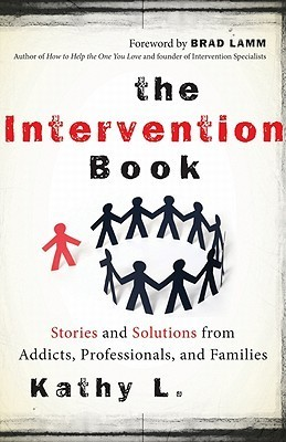 The Intervention Book: Stories and Solutions from Addicts, Professionals, and Families Kathy L