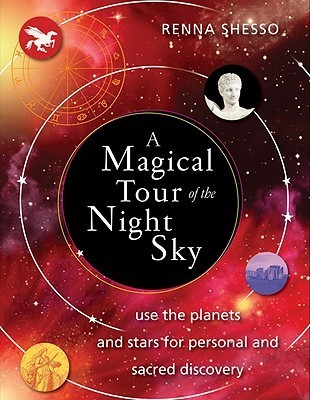 A Magical Tour of the Night Sky: Use the Planets and Stars for Personal and Sacred Discovery Renna Shesso