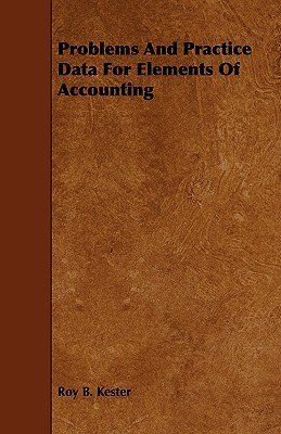 Problems and Practice Data for Elements of Accounting Roy B. Kester