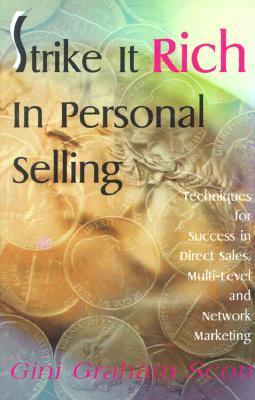 Strike It Rich in Personal Selling: Techniques for Success in Direct Sales, Multi-Level and Network Marketing Gini Graham Scott