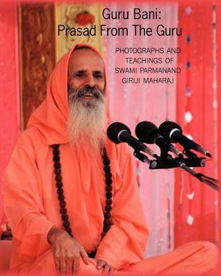 Guru Bani: Prasad from the Guru: Photographs and Teachings of Swami Parmanand Giriji Maharaj  by  Beverly Appel